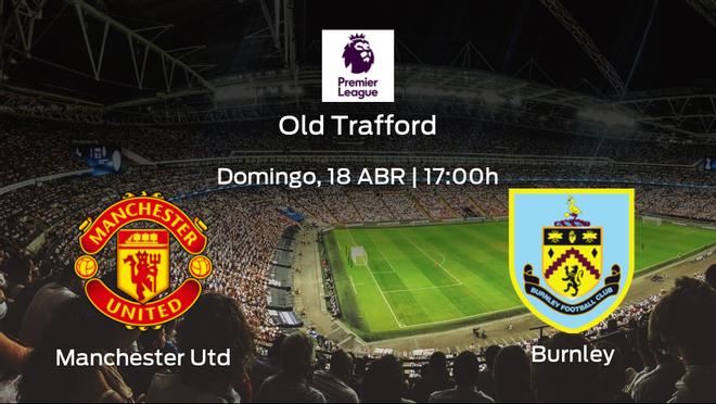 Previa del encuentro: el Manchester United recibe al Burnley en la trigésimo segunda jornada