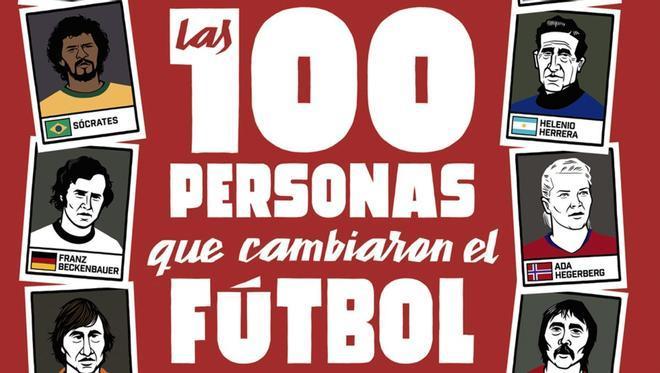Oberon (Grupo Anaya) acaba de publicar Las 100 personas que cambiaron el fútbol